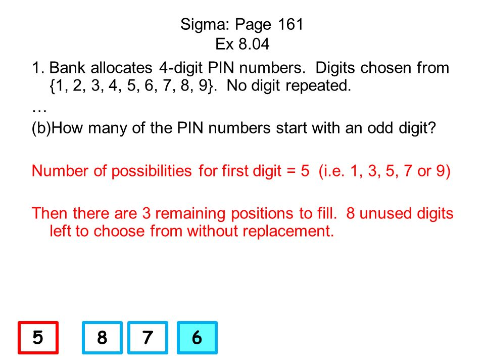 Sigma: Page 161 Ex 8.041. Bank allocates 4-digit PIN numbers. Digits chosen from {1, 2, 3, 4, 5, 6, 7, 8, 9}. No digit repeated.