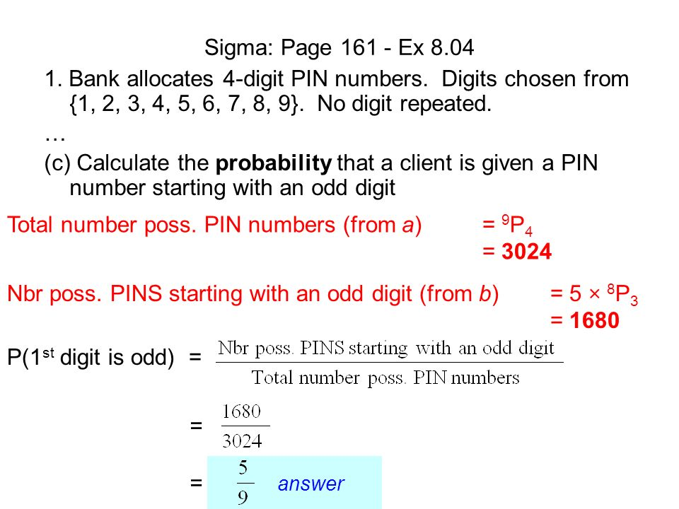 Sigma: Page 161 - Ex 8.04 1. Bank allocates 4-digit PIN numbers. Digits chosen from {1, 2, 3, 4, 5, 6, 7, 8, 9}. No digit repeated.