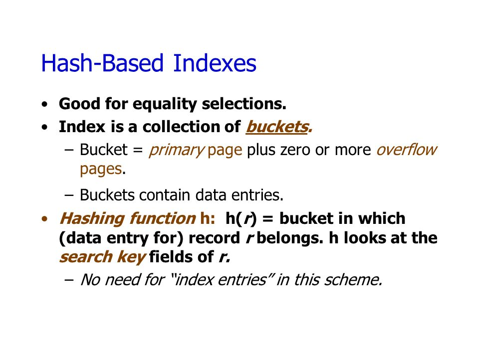 Hash-Based Indexes Good for equality selections.