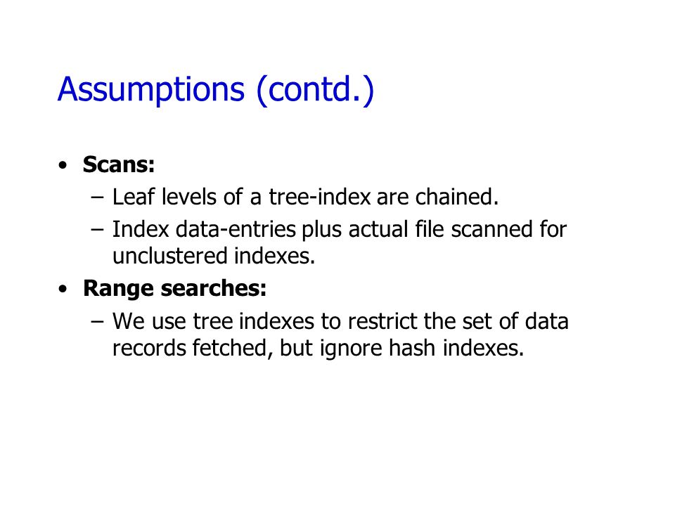 Assumptions (contd.) Scans: Leaf levels of a tree-index are chained.