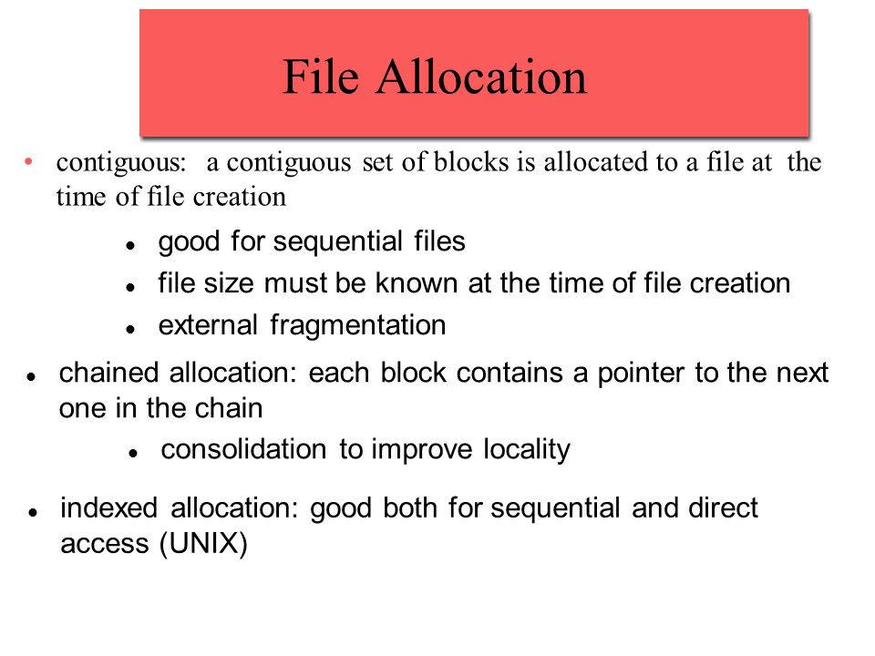 File Allocation contiguous: a contiguous set of blocks is allocated to a file at the time of file creation.