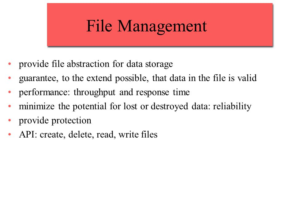 File Management provide file abstraction for data storage