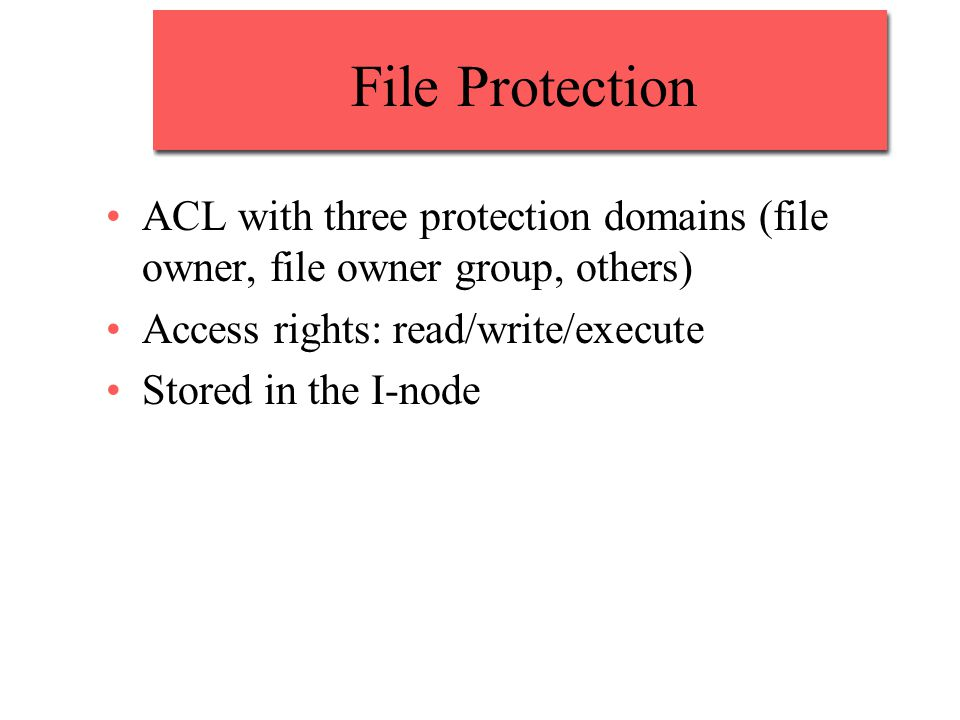 File Protection ACL with three protection domains (file owner, file owner group, others) Access rights: read/write/execute.