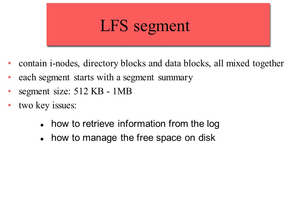 LFS segment contain i-nodes, directory blocks and data blocks, all mixed together. each segment starts with a segment summary.