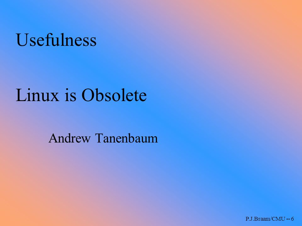 Usefulness Linux is Obsolete Andrew Tanenbaum P.J.Braam/CMU -- 6