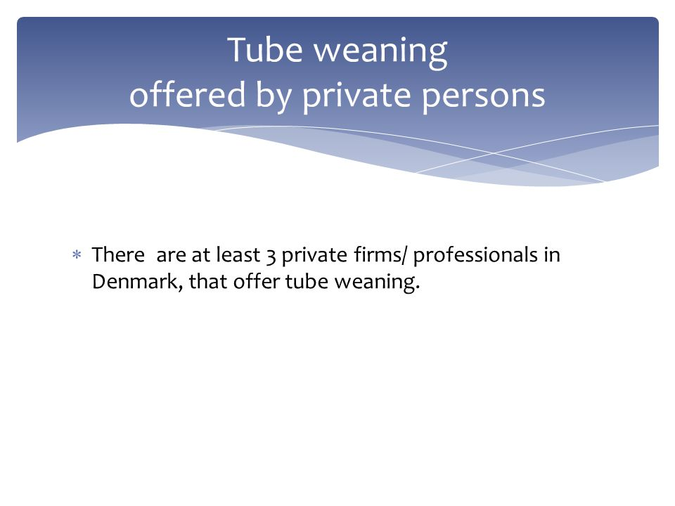 Tube weaning offered by private persons