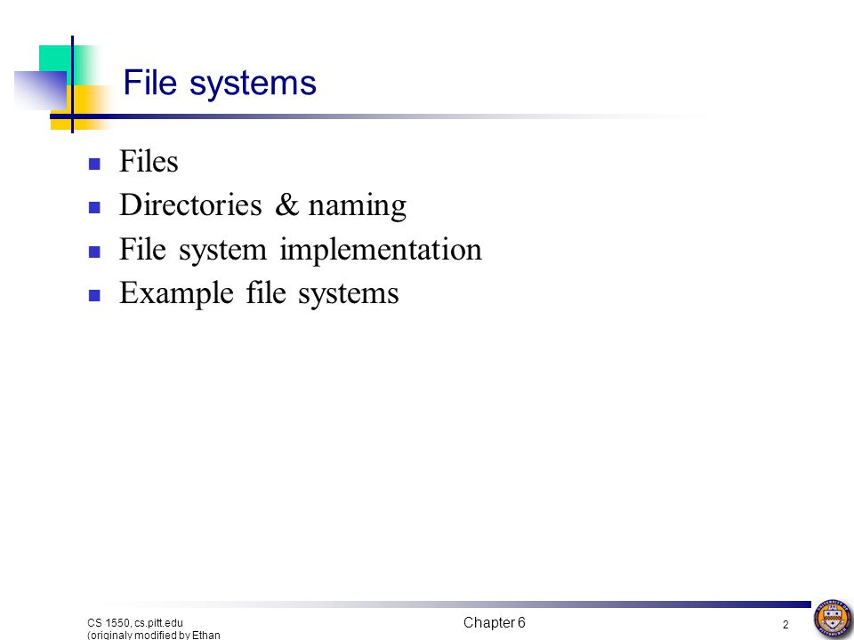 File systems Files Directories & naming File system implementation