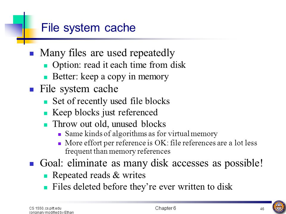 File system cache Many files are used repeatedly File system cache