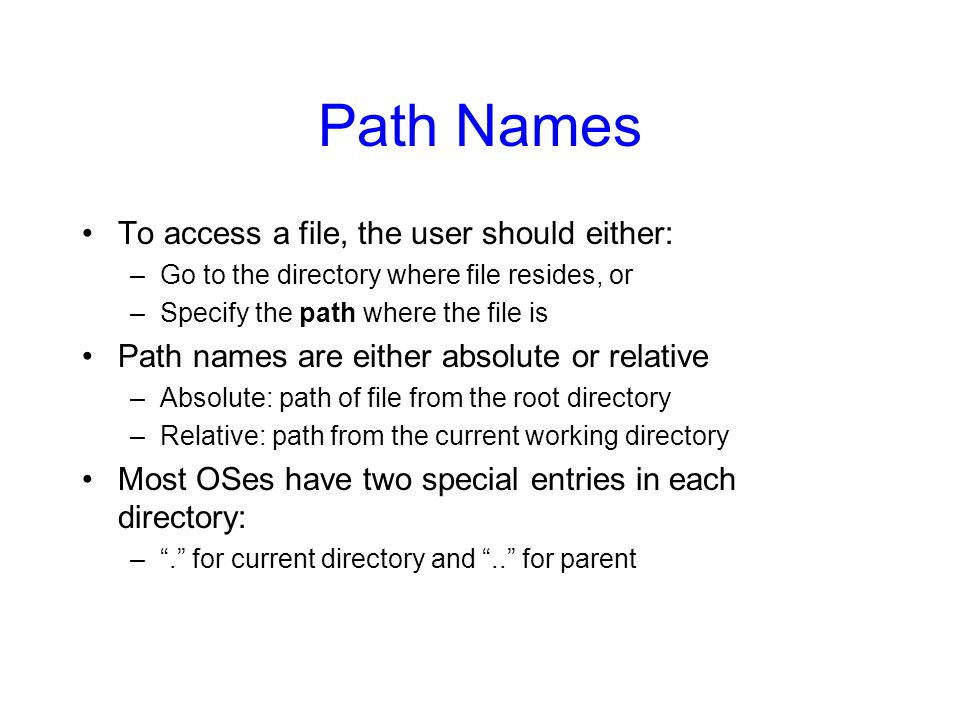 Path Names To access a file, the user should either:
