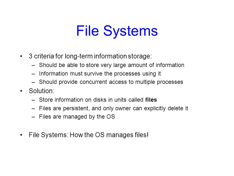 File Systems 3 criteria for long-term information storage: Solution: