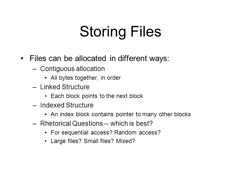 Storing Files Files can be allocated in different ways: