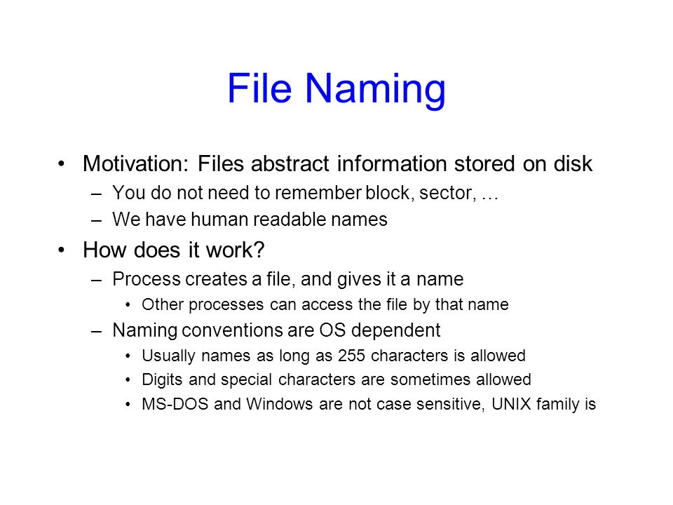 File Naming Motivation: Files abstract information stored on disk