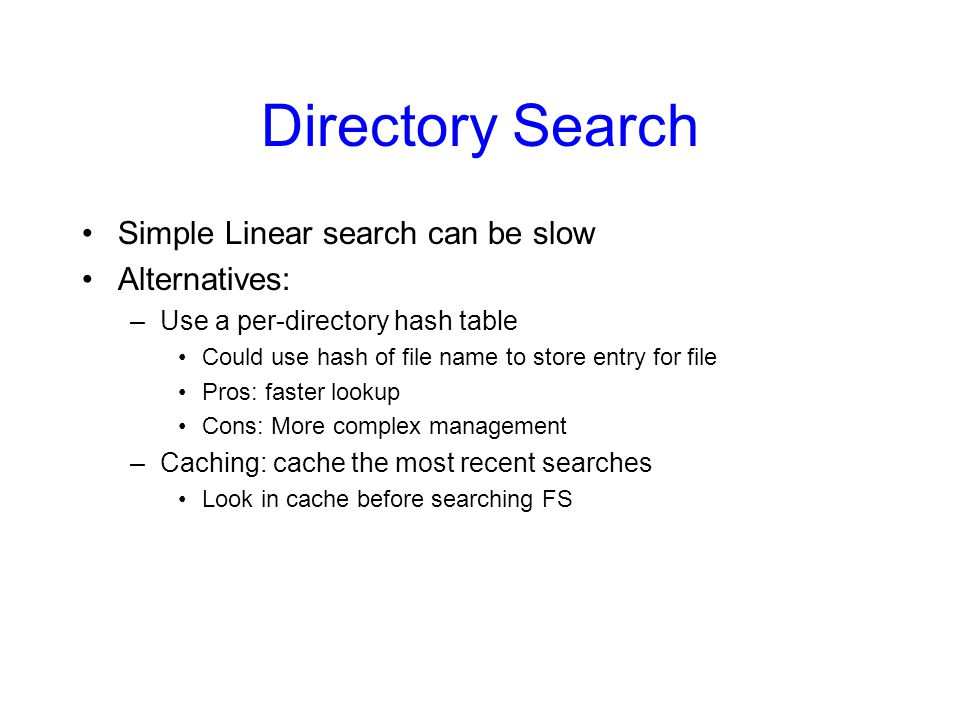 Directory Search Simple Linear search can be slow Alternatives: