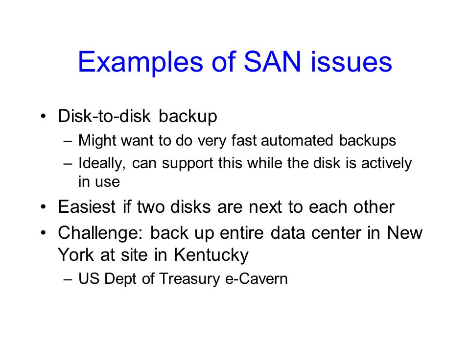 Examples of SAN issues Disk-to-disk backup