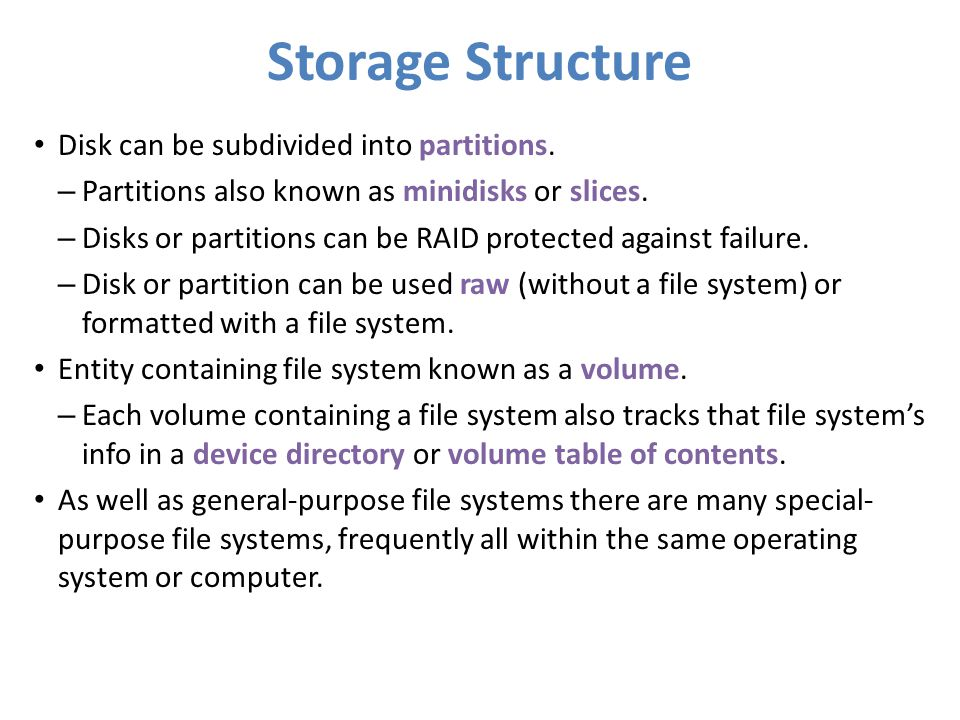 Storage Structure Disk can be subdivided into partitions.