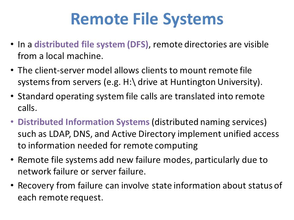 Remote File Systems In a distributed file system (DFS), remote directories are visible from a local machine.