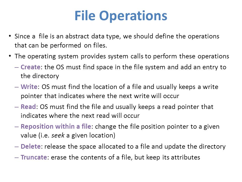 File Operations Since a file is an abstract data type, we should define the operations that can be performed on files.