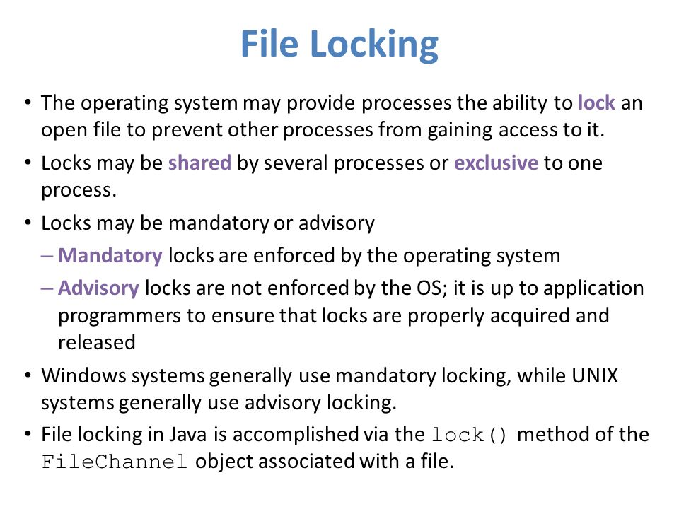 File Locking The operating system may provide processes the ability to lock an open file to prevent other processes from gaining access to it.