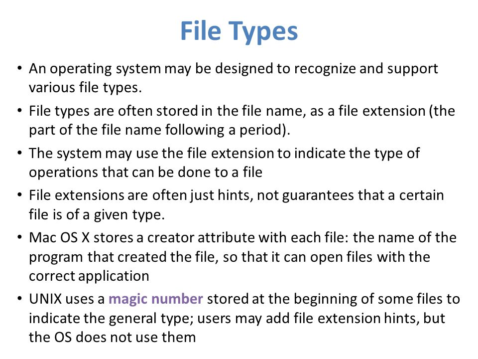 File Types An operating system may be designed to recognize and support various file types.