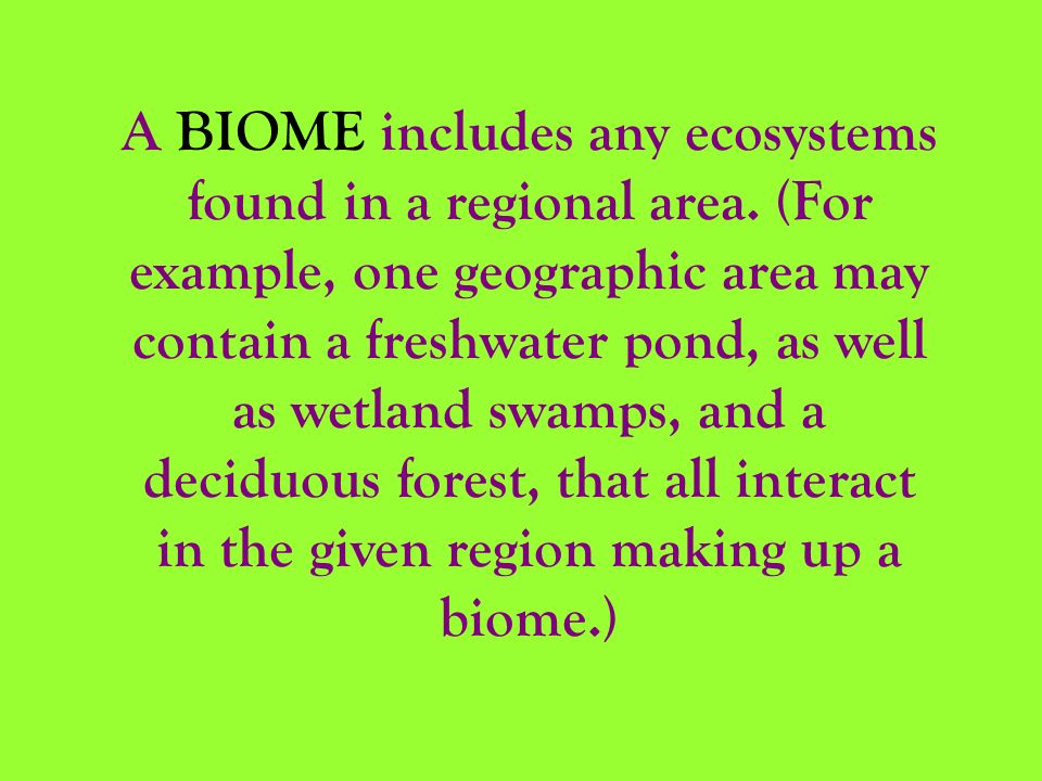 A BIOME includes any ecosystems found in a regional area
