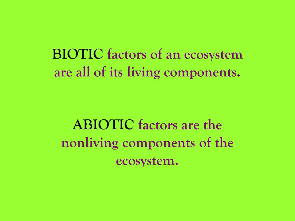 BIOTIC factors of an ecosystem are all of its living components.