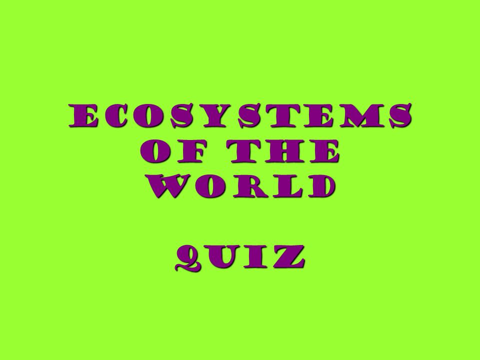 Ecosystems of the World Quiz
