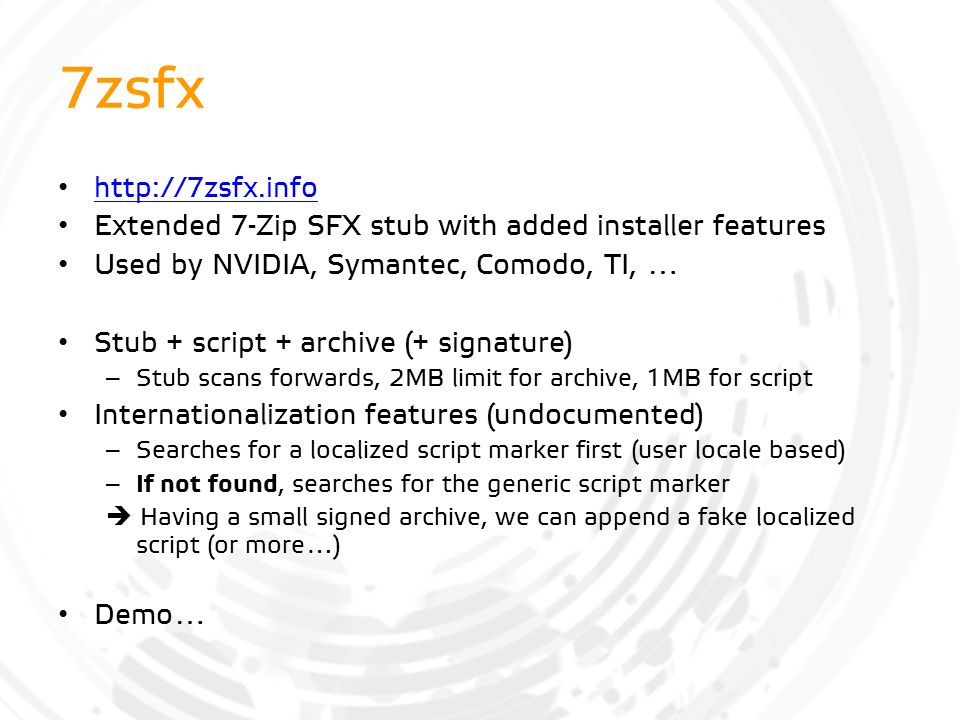 7zsfx http://7zsfx.info. Extended 7-Zip SFX stub with added installer features. Used by NVIDIA, Symantec, Comodo, TI, …