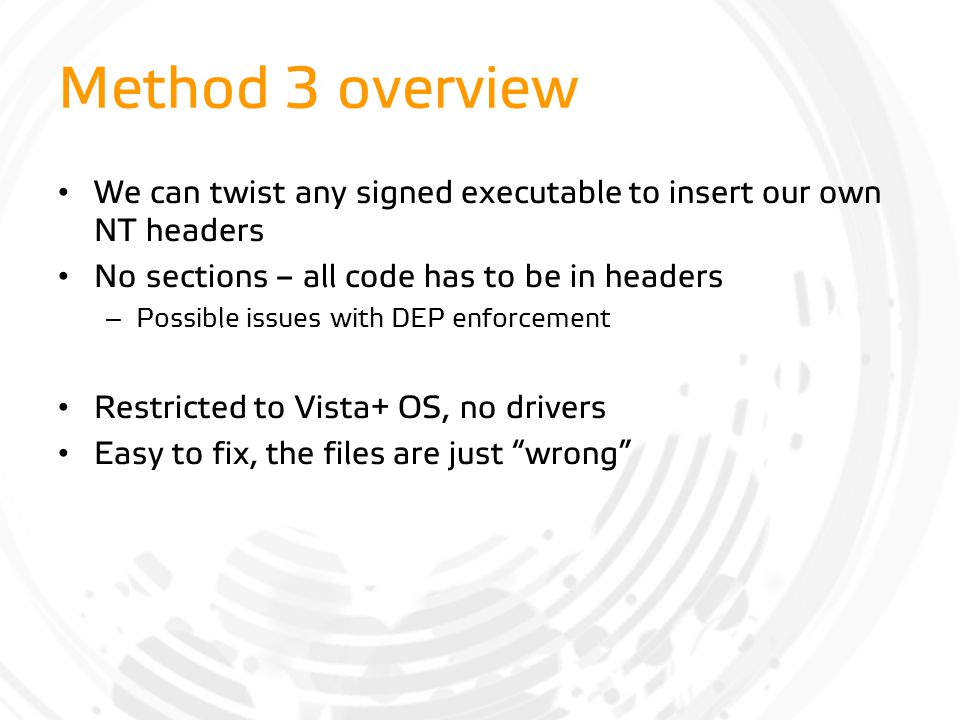 Method 3 overview We can twist any signed executable to insert our own NT headers. No sections – all code has to be in headers.