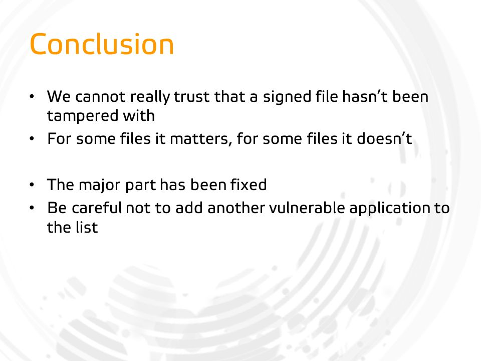Conclusion We cannot really trust that a signed file hasn't been tampered with. For some files it matters, for some files it doesn't.