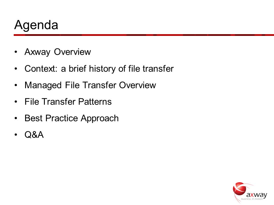 Agenda Axway Overview Context: a brief history of file transfer