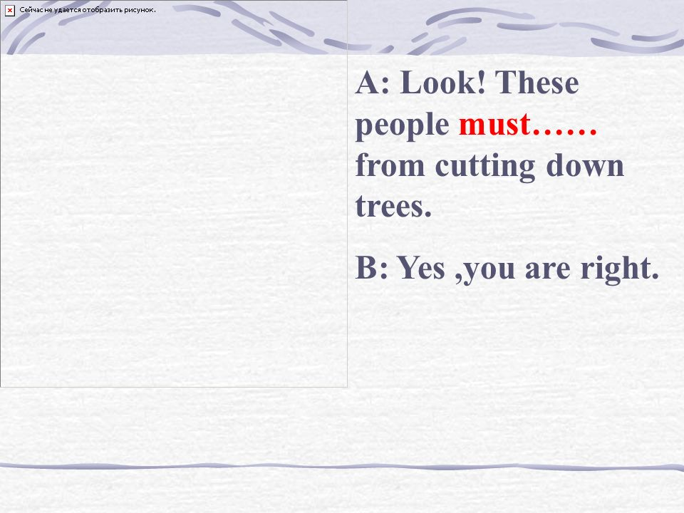 A: Look! These people must…… from cutting down trees.