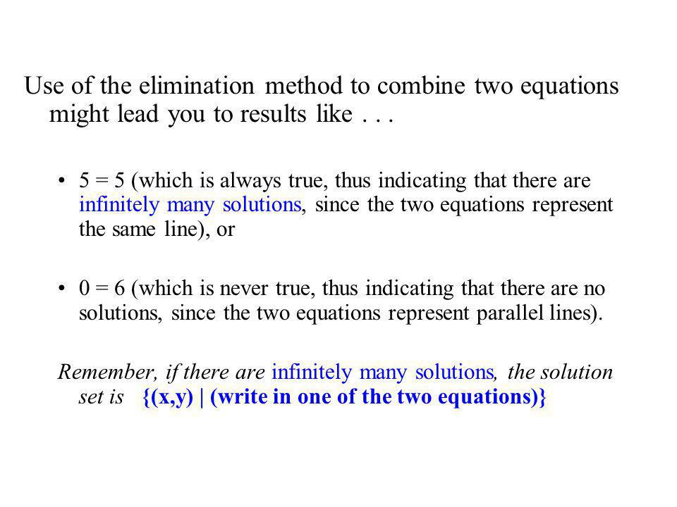 Use of the elimination method to combine two equations might lead you to results like . . .