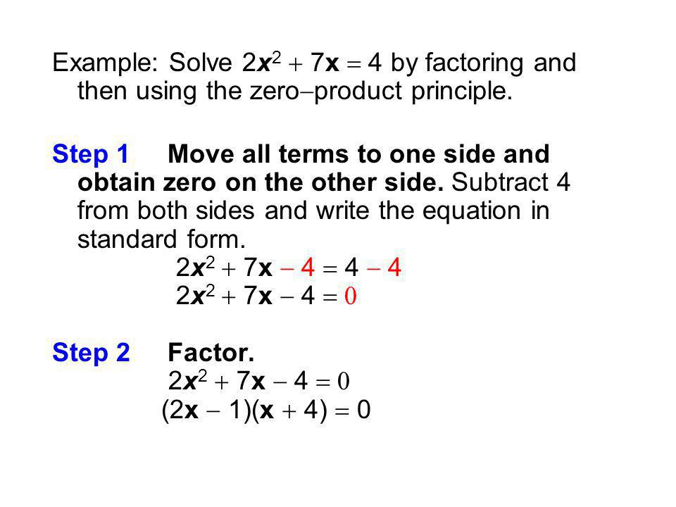 Example: Solve 2x2 + 7x = 4 by factoring and then using the zero-product principle.