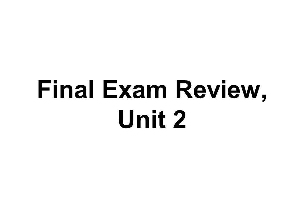 Final Exam Review, Unit 2