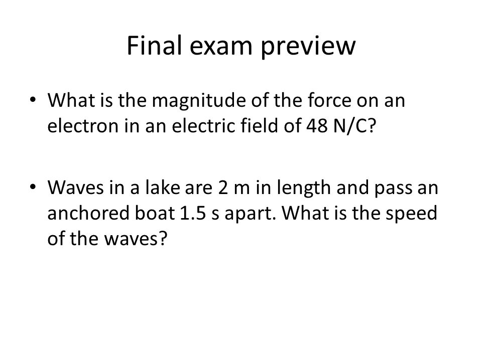 Final exam preview What is the magnitude of the force on an electron in an electric field of 48 N/C