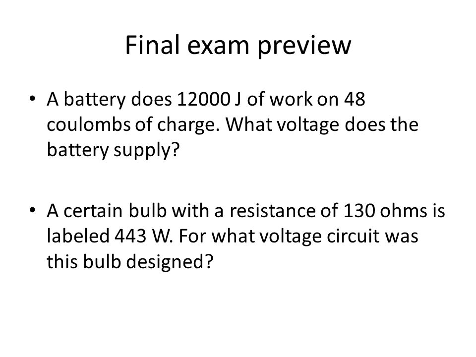 Final exam preview A battery does 12000 J of work on 48 coulombs of charge. What voltage does the battery supply