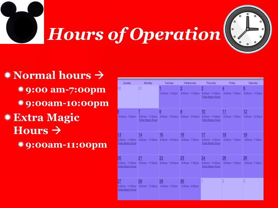 Hours of Operation Normal hours  Extra Magic Hours  9:00 am-7:00pm