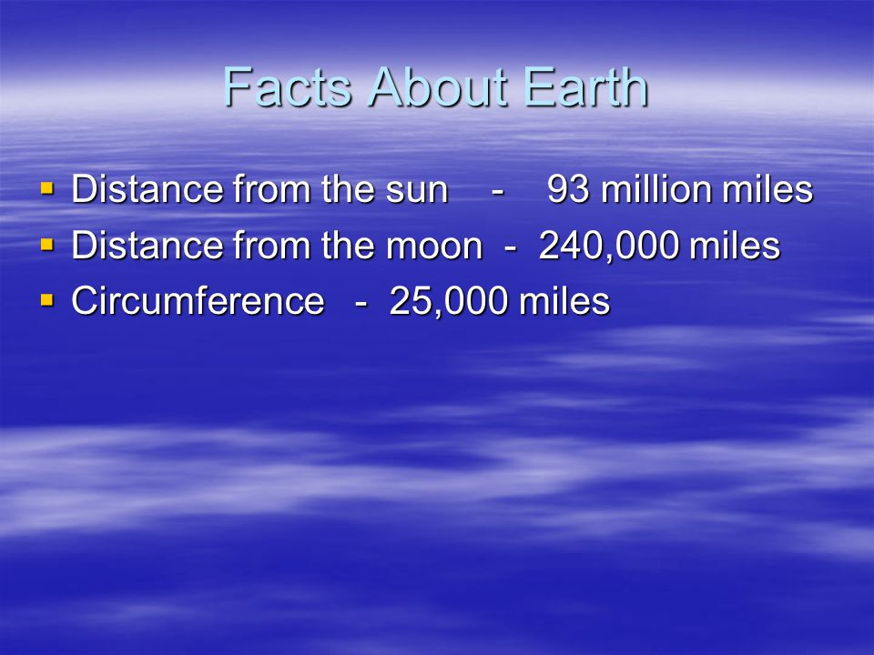 Facts About Earth Distance from the sun - 93 million miles