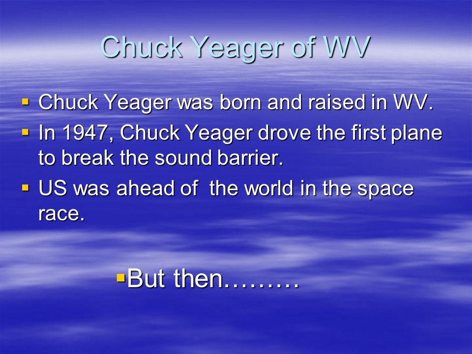 Chuck Yeager of WV But then……… Chuck Yeager was born and raised in WV.