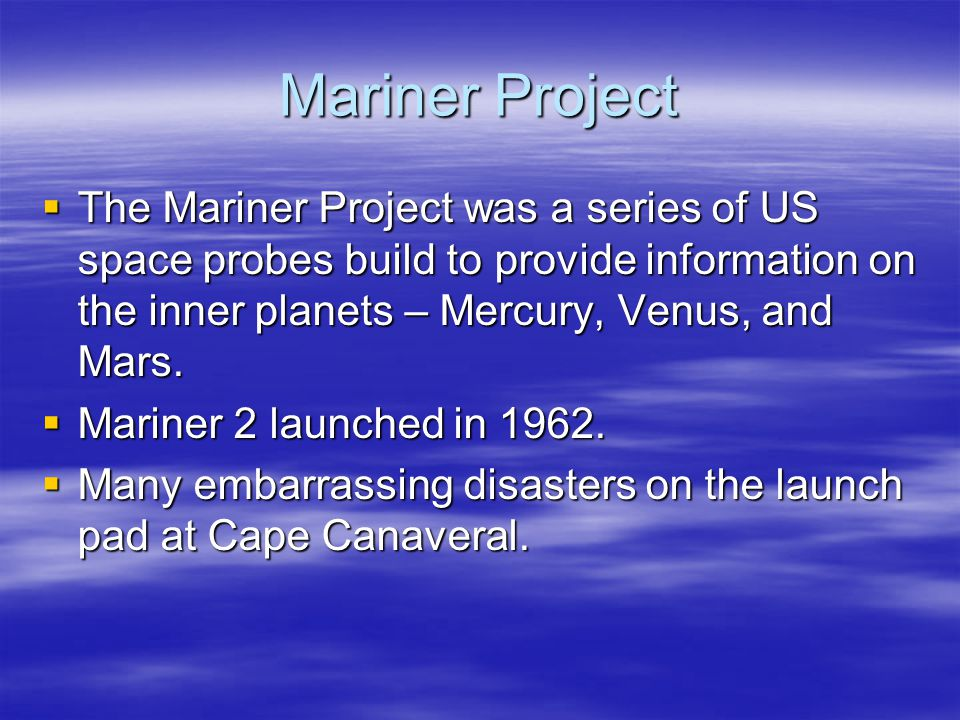 Mariner Project The Mariner Project was a series of US space probes build to provide information on the inner planets – Mercury, Venus, and Mars.
