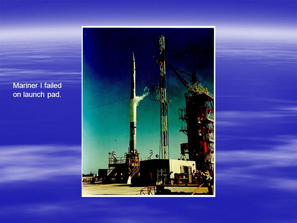 Mariner I failed on launch pad.