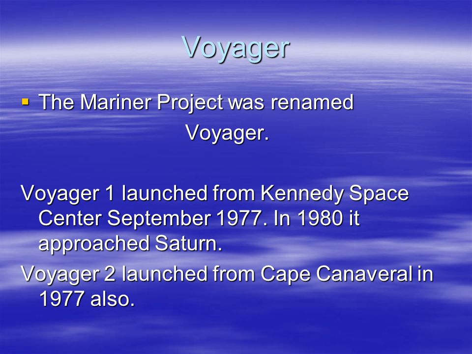 Voyager The Mariner Project was renamed Voyager.