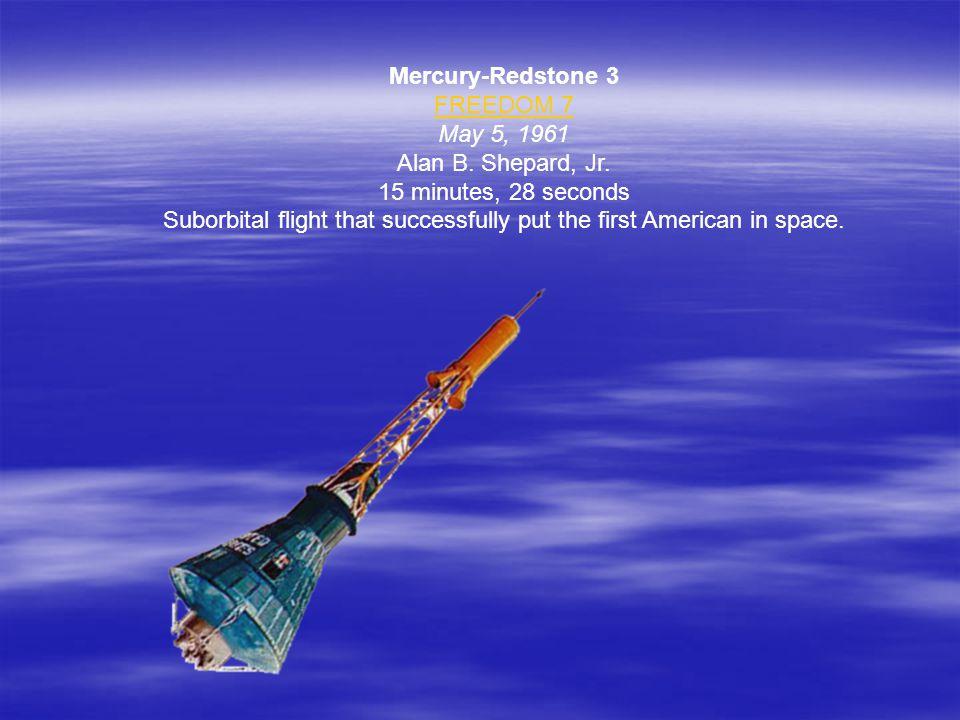 Mercury-Redstone 3 FREEDOM 7 May 5, 1961 Alan B. Shepard, Jr.