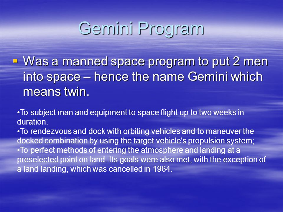 Gemini Program Was a manned space program to put 2 men into space – hence the name Gemini which means twin.