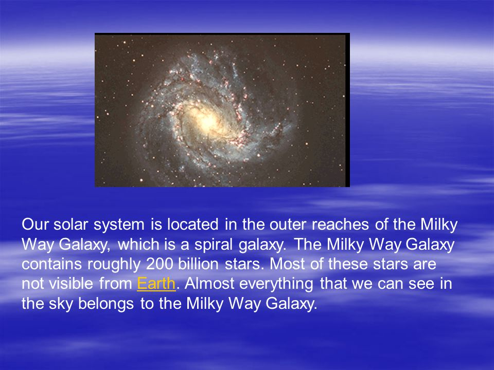 Our solar system is located in the outer reaches of the Milky Way Galaxy, which is a spiral galaxy.