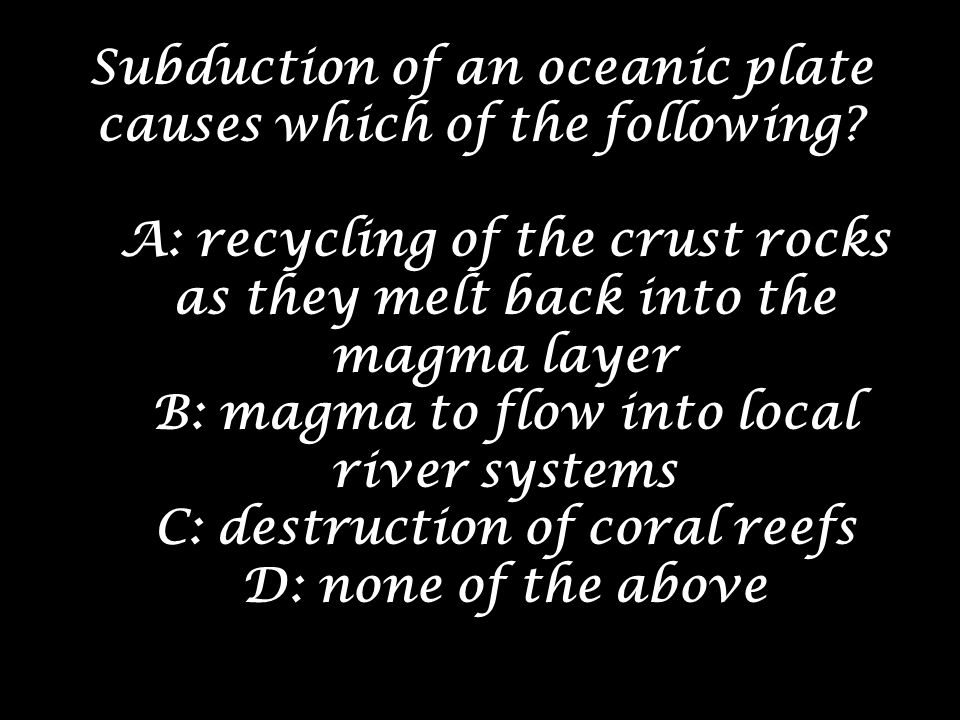 Subduction of an oceanic plate causes which of the following