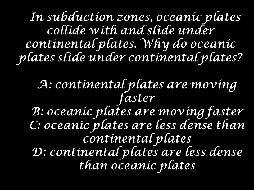 A: continental plates are moving faster