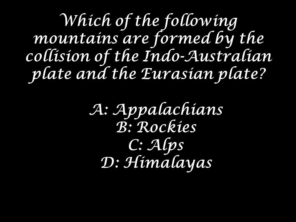 Which of the following mountains are formed by the collision of the Indo-Australian plate and the Eurasian plate