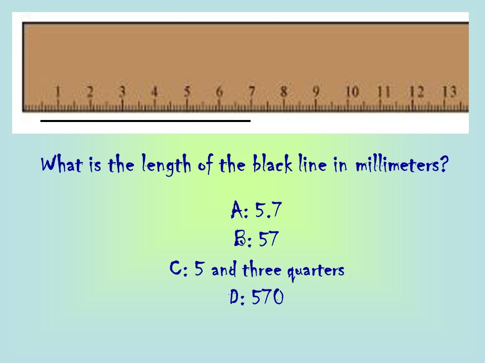 What is the length of the black line in millimeters