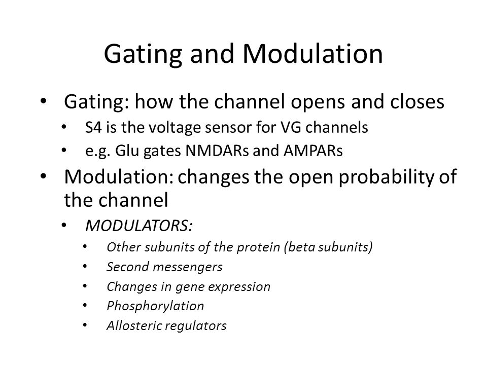 Gating and Modulation Gating: how the channel opens and closes